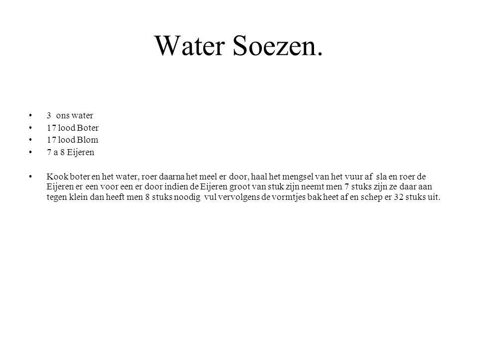 Water Soezen. 3 ons water 17 lood Boter 17 lood Blom 7 a 8 Eijeren