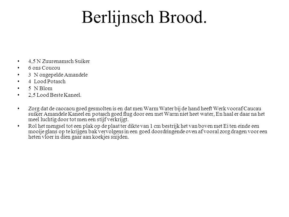 Berlijnsch Brood. 4,5 N Zuurenamsch Suiker 6 ons Coucou