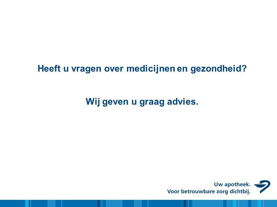Heeft u vragen over medicijnen en gezondheid Wij geven u graag advies.