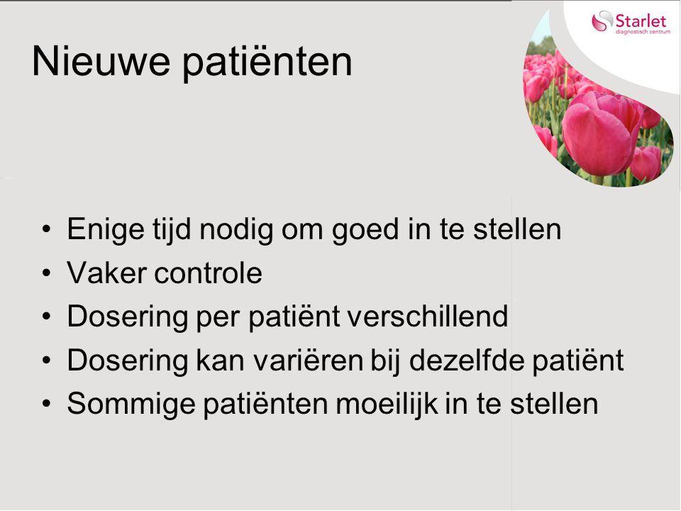 Nieuwe patiënten Enige tijd nodig om goed in te stellen Vaker controle