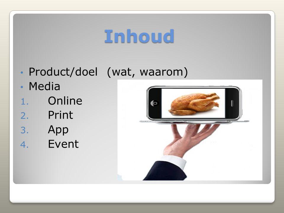 Inhoud Product/doel (wat, waarom) Media Online Print App Event