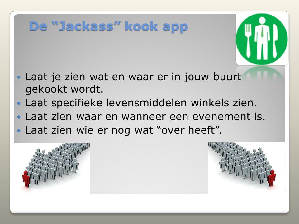 De Jackass kook app Laat je zien wat en waar er in jouw buurt gekookt wordt. Laat specifieke levensmiddelen winkels zien.