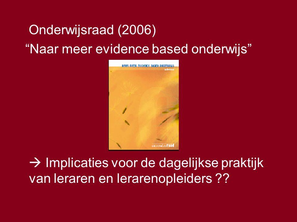 Onderwijsraad (2006) Naar meer evidence based onderwijs  Implicaties voor de dagelijkse praktijk van leraren en lerarenopleiders