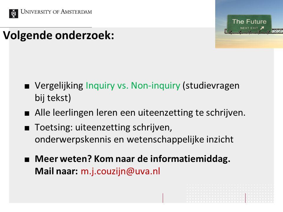 Volgende onderzoek: Vergelijking Inquiry vs. Non-inquiry (studievragen bij tekst) Alle leerlingen leren een uiteenzetting te schrijven.