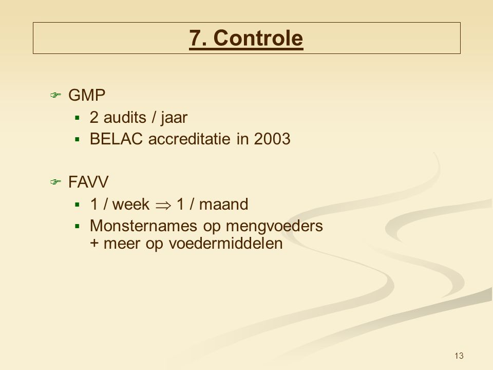 7. Controle GMP 2 audits / jaar BELAC accreditatie in 2003 FAVV