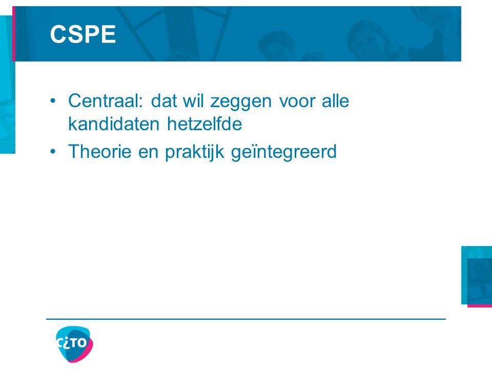 CSPE Centraal: dat wil zeggen voor alle kandidaten hetzelfde