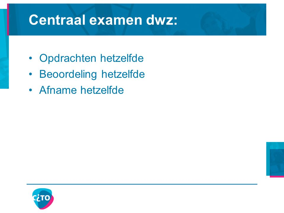 Centraal examen dwz: Opdrachten hetzelfde Beoordeling hetzelfde