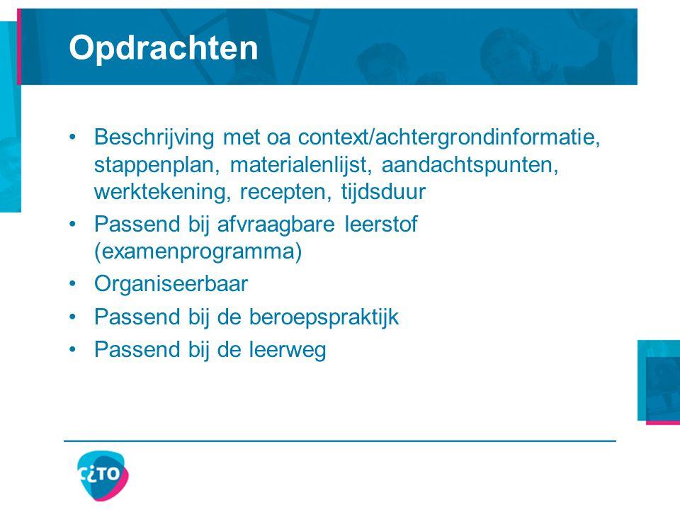 Opdrachten Beschrijving met oa context/achtergrondinformatie, stappenplan, materialenlijst, aandachtspunten, werktekening, recepten, tijdsduur.