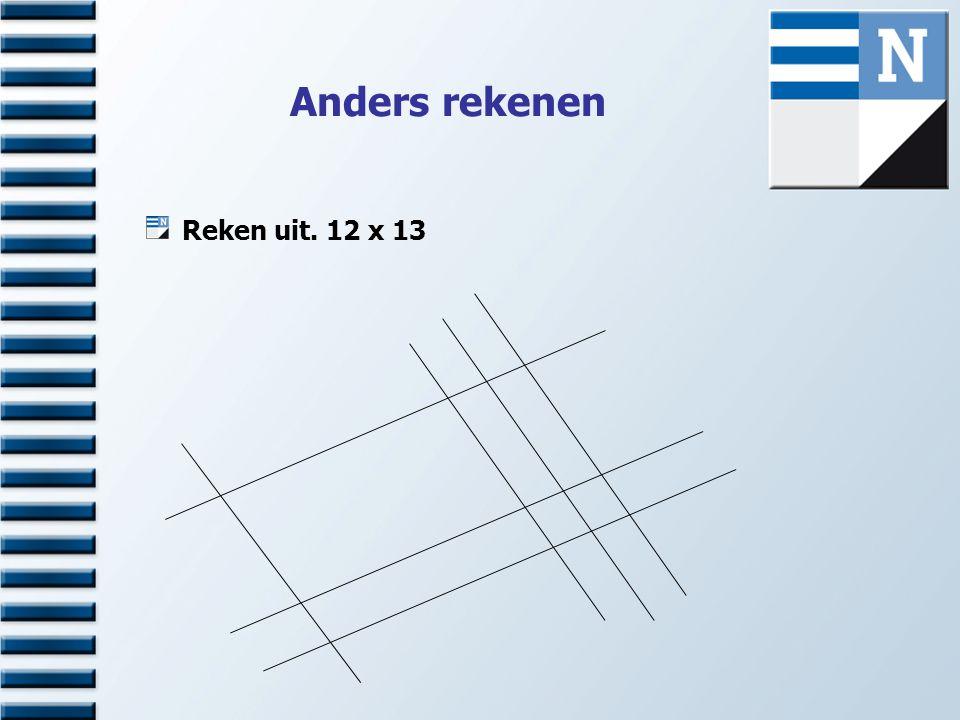 Anders rekenen Reken uit. 12 x 13 1 6 3+2=5