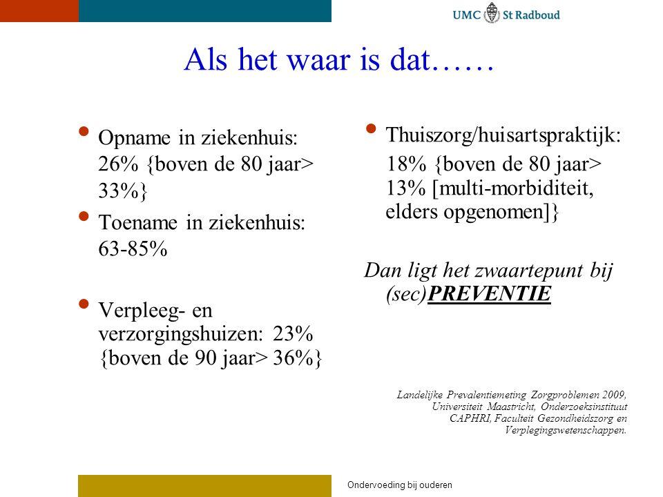 Als het waar is dat…… Opname in ziekenhuis: 26% {boven de 80 jaar> 33%} Toename in ziekenhuis: 63-85%