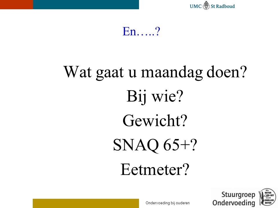Wat gaat u maandag doen Bij wie Gewicht SNAQ 65+ Eetmeter En…..