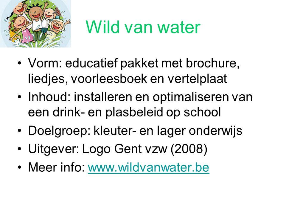 Wild van water Vorm: educatief pakket met brochure, liedjes, voorleesboek en vertelplaat.