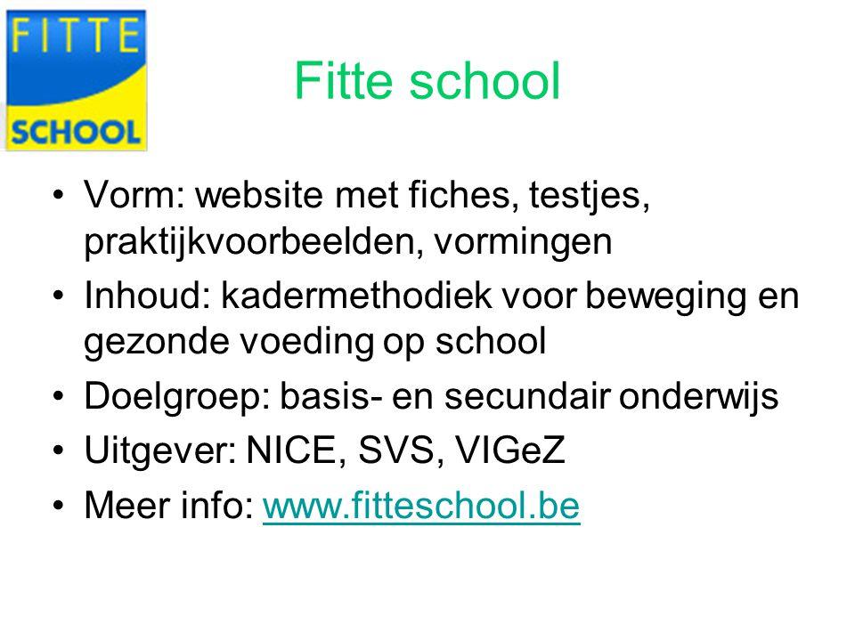 Fitte school Vorm: website met fiches, testjes, praktijkvoorbeelden, vormingen. Inhoud: kadermethodiek voor beweging en gezonde voeding op school.