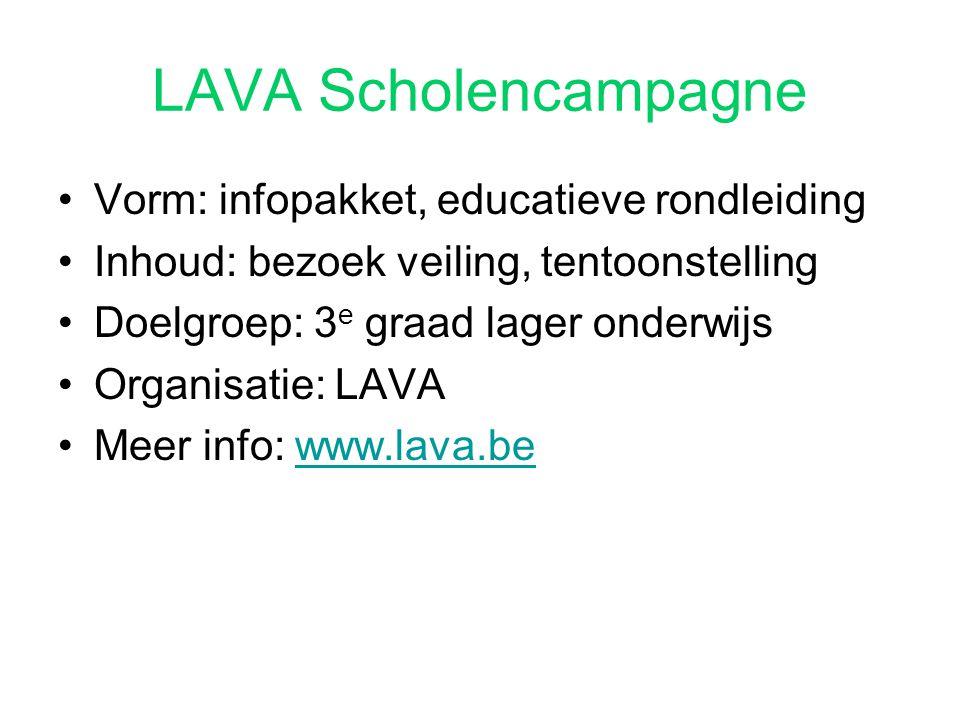 LAVA Scholencampagne Vorm: infopakket, educatieve rondleiding