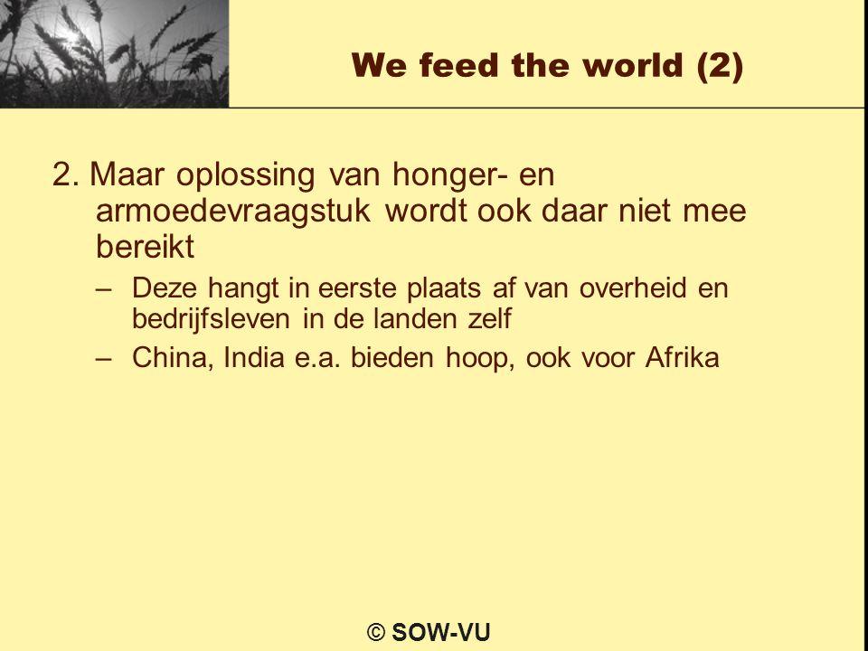 We feed the world (2) 2. Maar oplossing van honger- en armoedevraagstuk wordt ook daar niet mee bereikt.