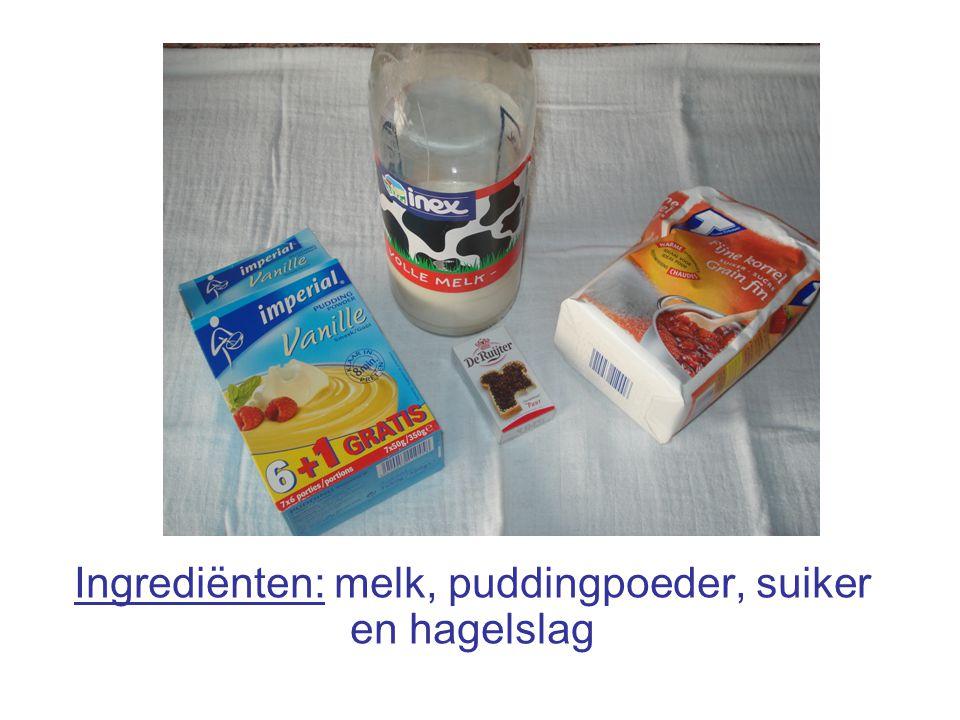 Ingrediënten: melk, puddingpoeder, suiker en hagelslag