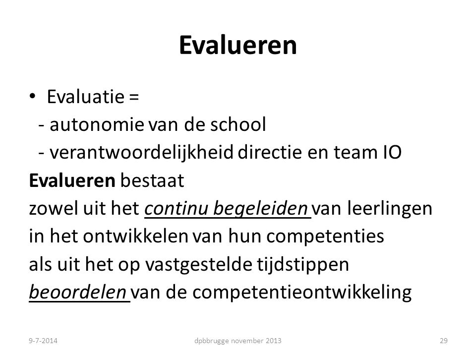 Evalueren Evaluatie = - autonomie van de school