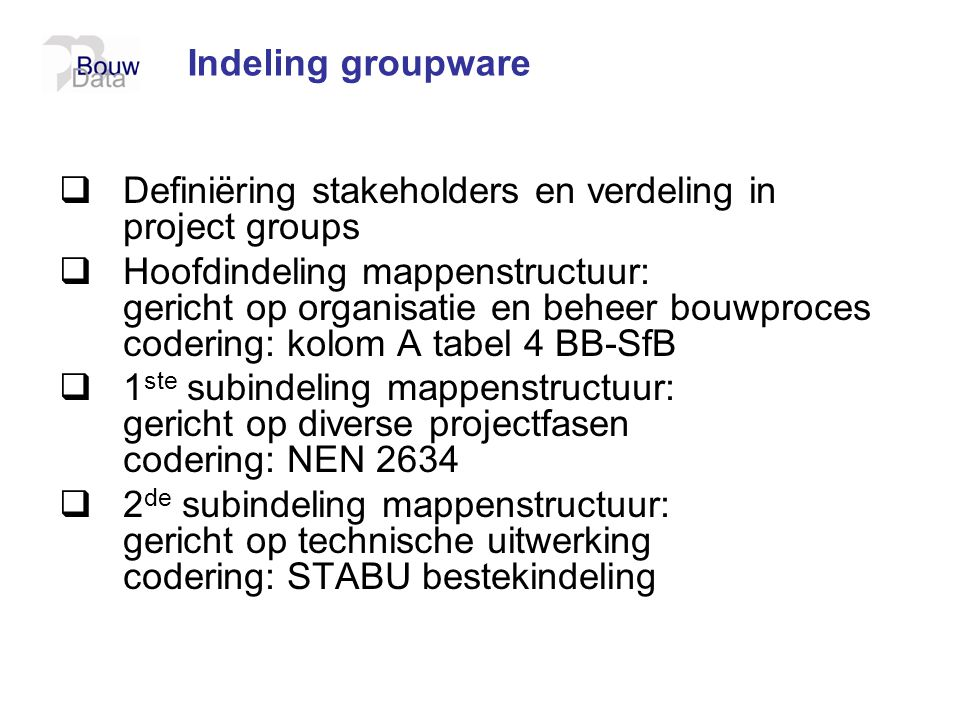 Indeling groupware Definiëring stakeholders en verdeling in project groups.