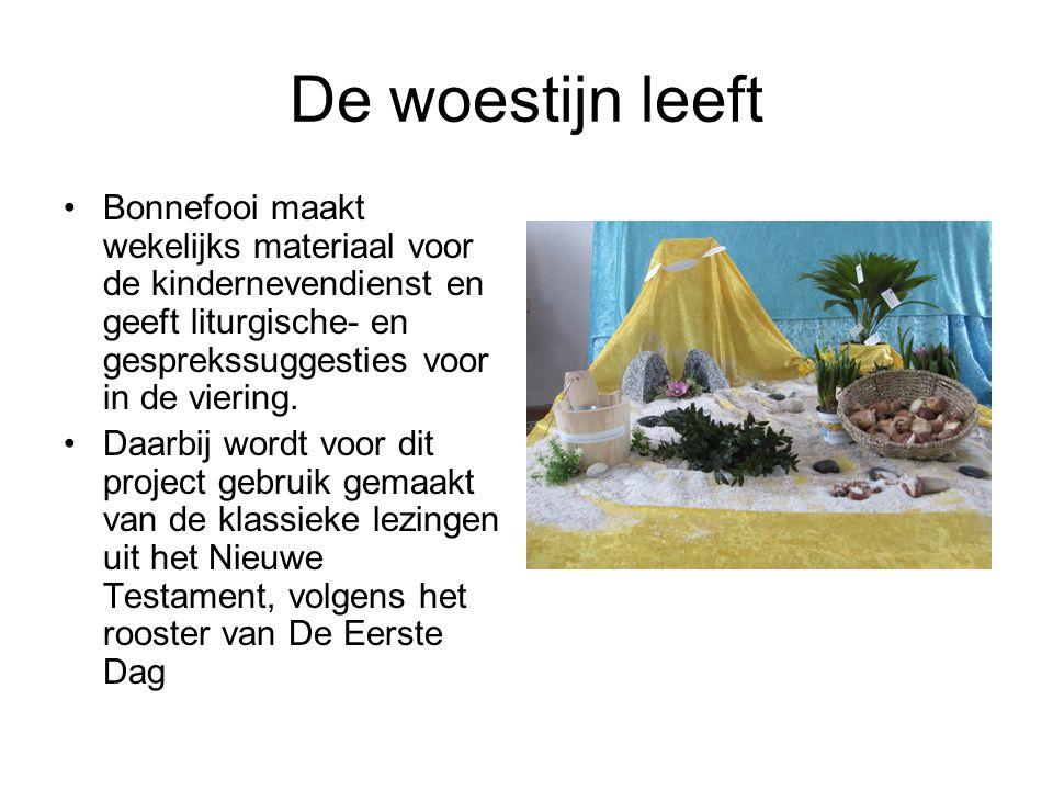 De woestijn leeft Bonnefooi maakt wekelijks materiaal voor de kindernevendienst en geeft liturgische- en gesprekssuggesties voor in de viering.