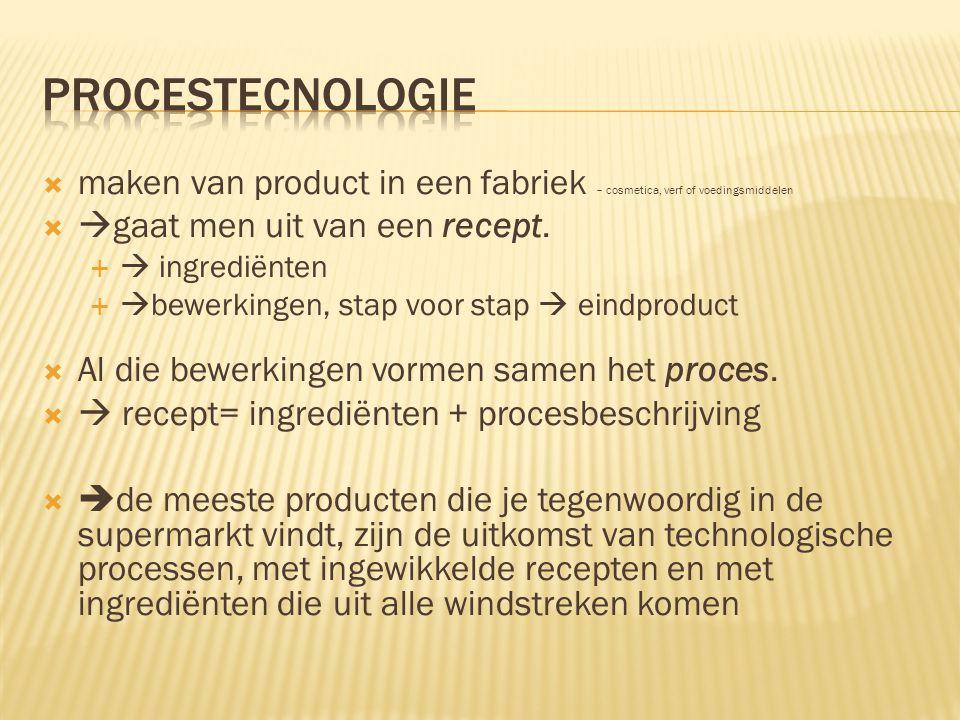 procestecnologie maken van product in een fabriek – cosmetica, verf of voedingsmiddelen. gaat men uit van een recept.
