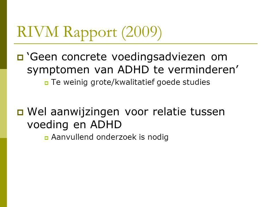 RIVM Rapport (2009) 'Geen concrete voedingsadviezen om symptomen van ADHD te verminderen' Te weinig grote/kwalitatief goede studies.