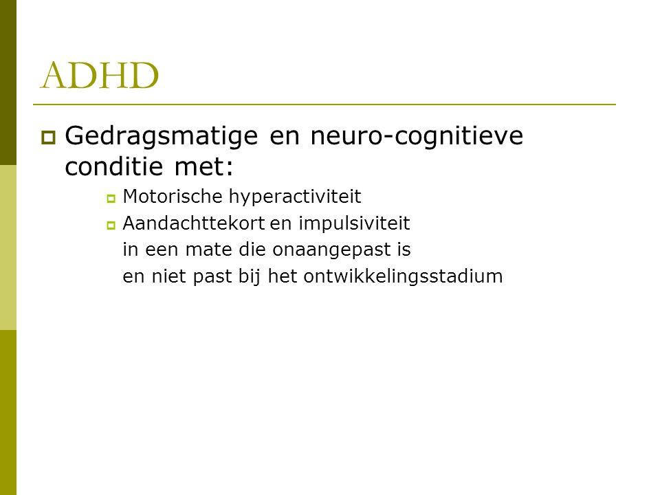 ADHD Gedragsmatige en neuro-cognitieve conditie met: