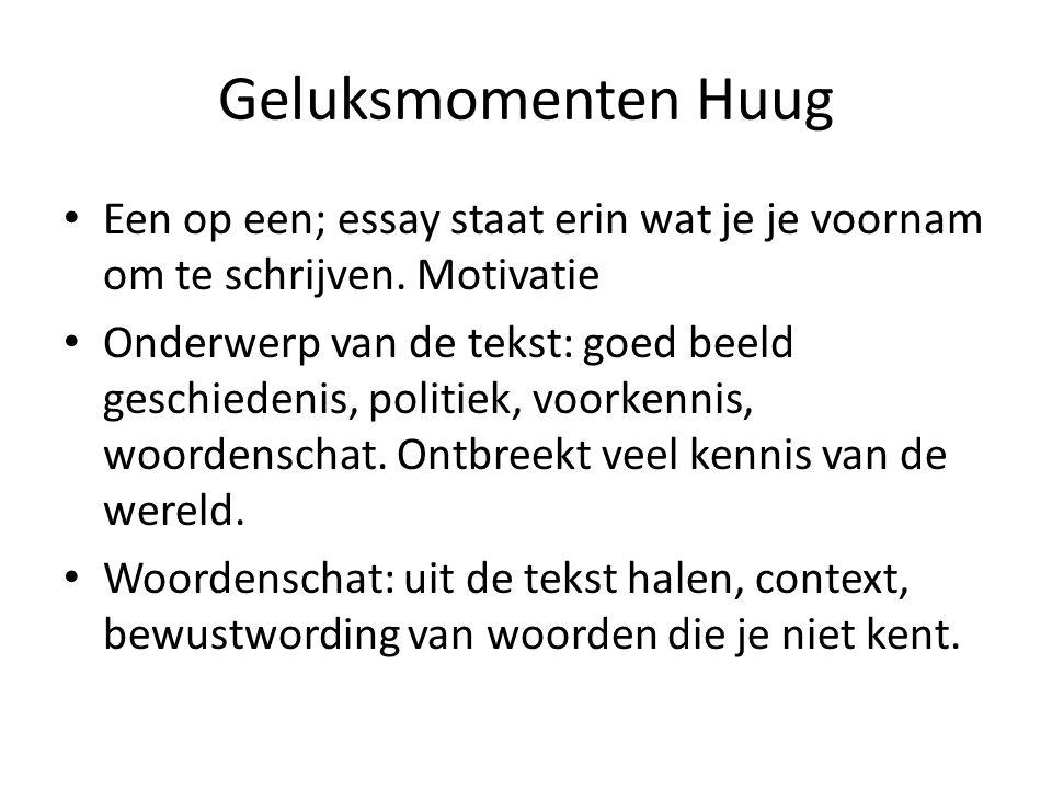 Geluksmomenten Huug Een op een; essay staat erin wat je je voornam om te schrijven. Motivatie.