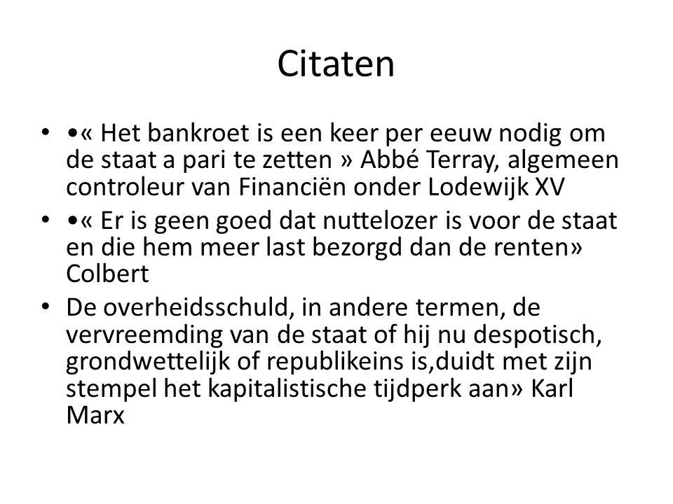 Citaten •« Het bankroet is een keer per eeuw nodig om de staat a pari te zetten » Abbé Terray, algemeen controleur van Financiën onder Lodewijk XV.