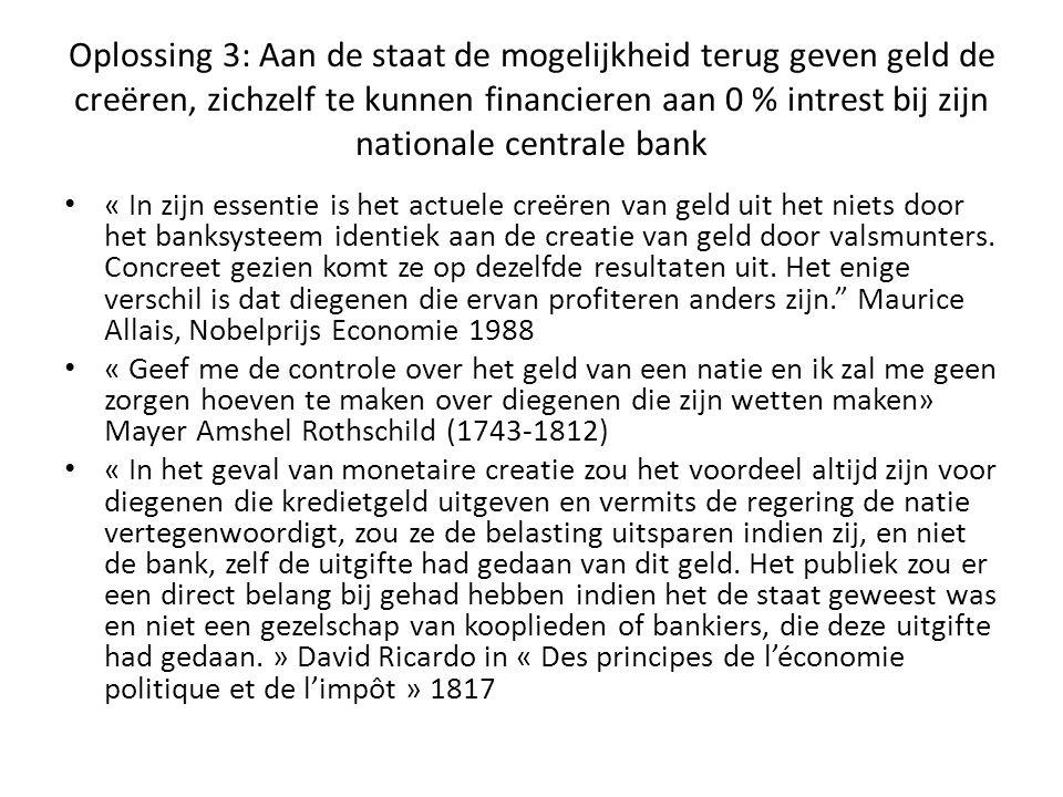 Oplossing 3: Aan de staat de mogelijkheid terug geven geld de creëren, zichzelf te kunnen financieren aan 0 % intrest bij zijn nationale centrale bank