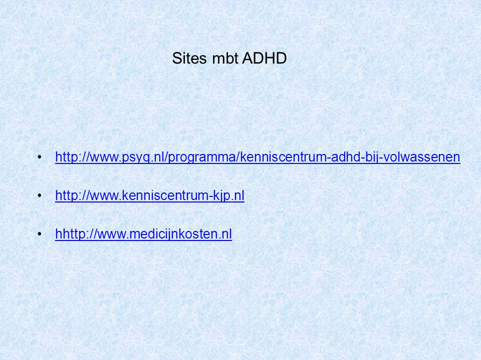 Sites mbt ADHD http://www.psyq.nl/programma/kenniscentrum-adhd-bij-volwassenen. http://www.kenniscentrum-kjp.nl.