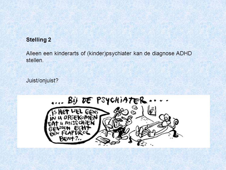Stelling 2 Alleen een kinderarts of (kinder)psychiater kan de diagnose ADHD stellen.