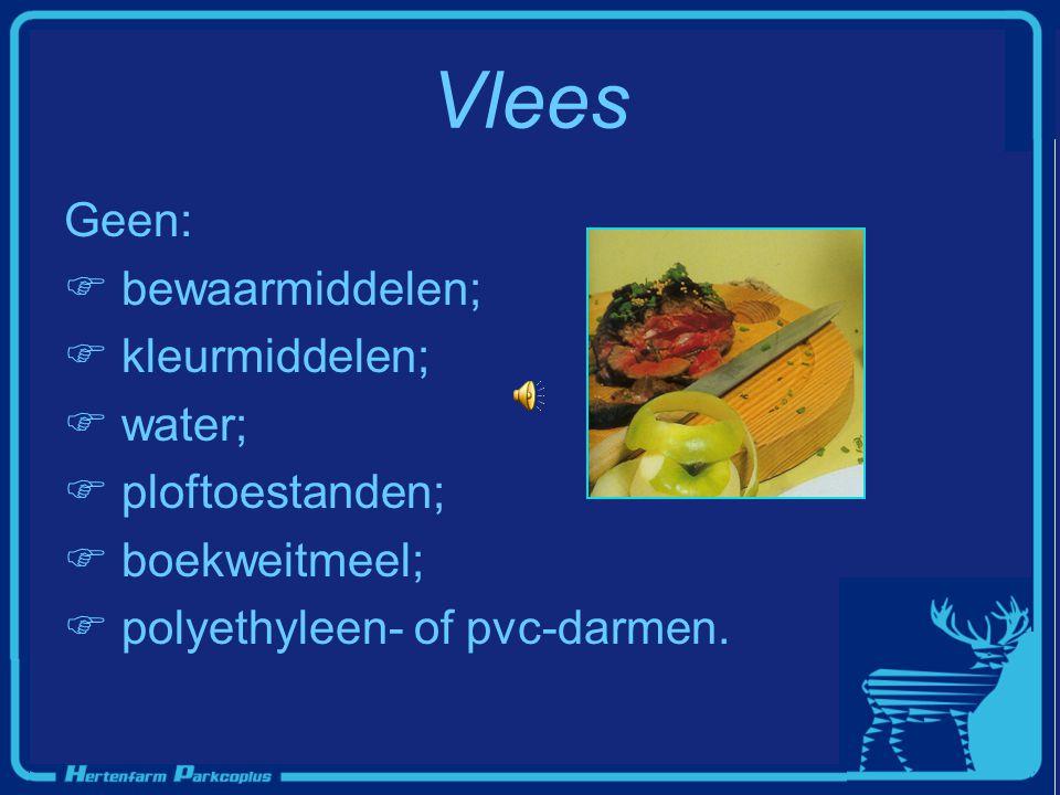 Vlees Geen: bewaarmiddelen; kleurmiddelen; water; ploftoestanden;