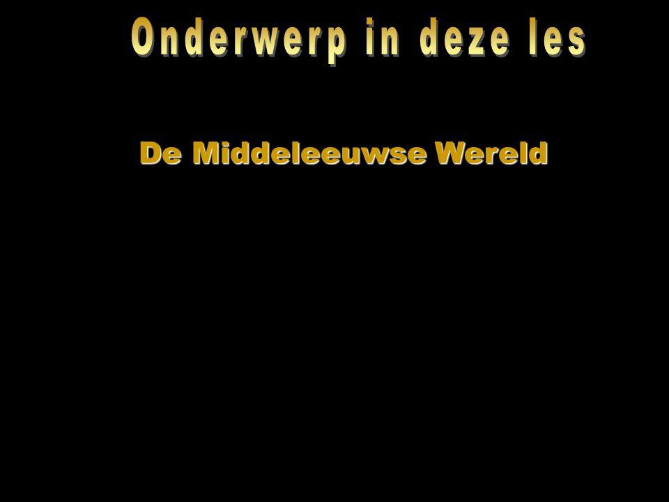 Onderwerp in deze les De Middeleeuwse Wereld
