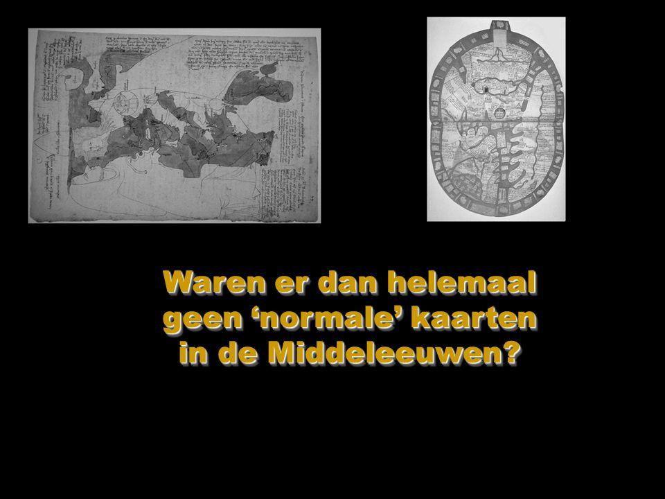 Waren er dan helemaal geen 'normale' kaarten in de Middeleeuwen