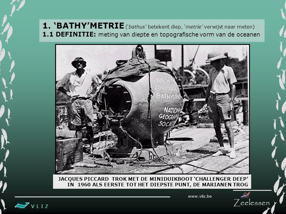 1. 'BATHY'METRIE ('bathus' betekent diep, 'metrie' verwijst naar meten)