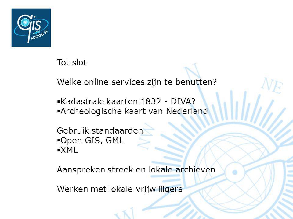 Tot slot Welke online services zijn te benutten Kadastrale kaarten 1832 - DIVA Archeologische kaart van Nederland.