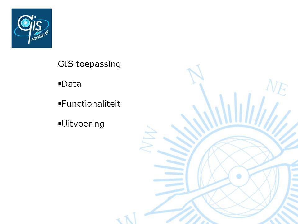 GIS toepassing Data Functionaliteit Uitvoering