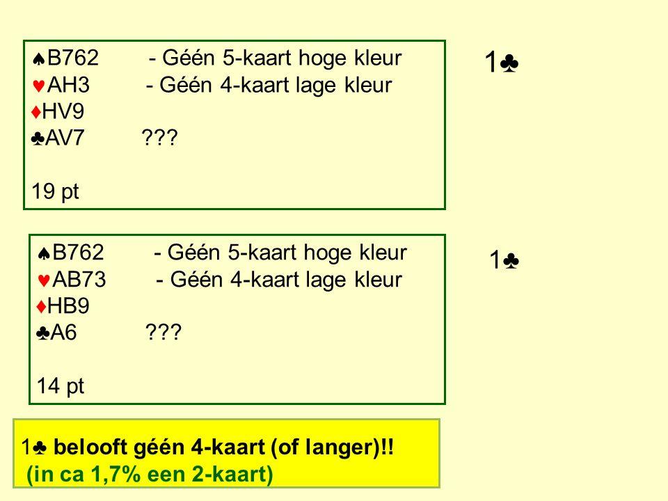B762 - Géén 5-kaart hoge kleur AH3 - Géén 4-kaart lage kleur ♦HV9 ♣AV7 19 pt