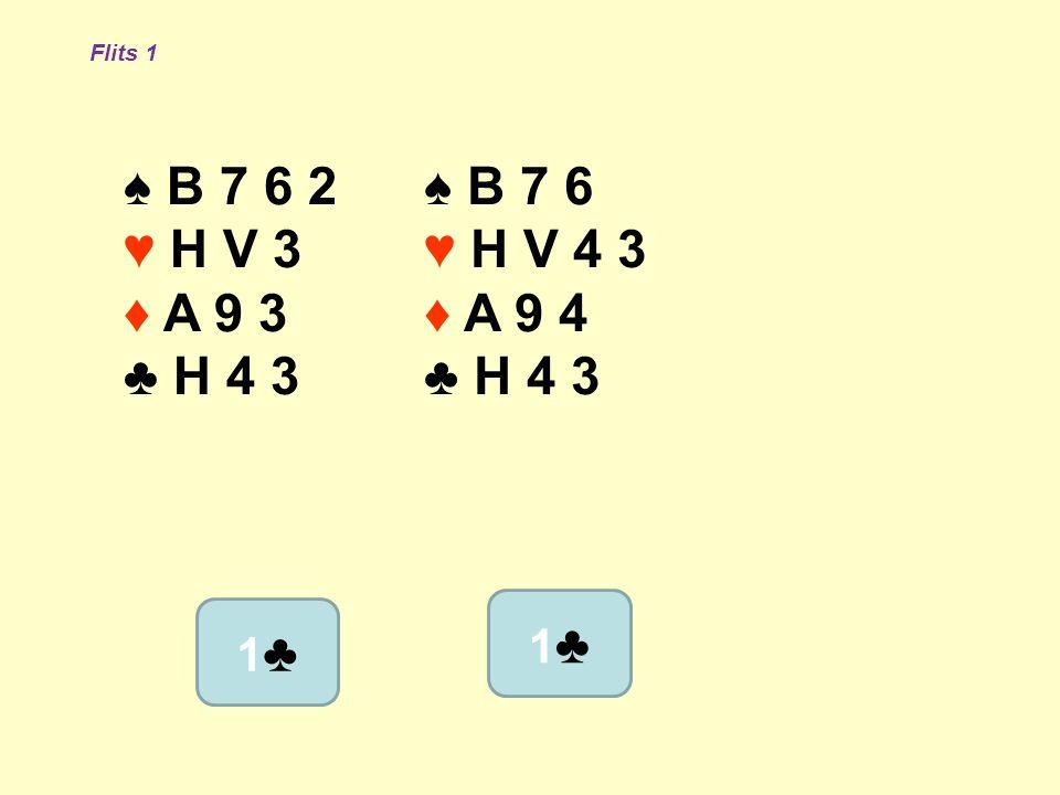 Flits 1 ♠ B 7 6 2 ♥ H V 3 ♦ A 9 3 ♣ H 4 3 ♠ B 7 6 ♥ H V 4 3 ♦ A 9 4 ♣ H 4 3 1♣ 1♣