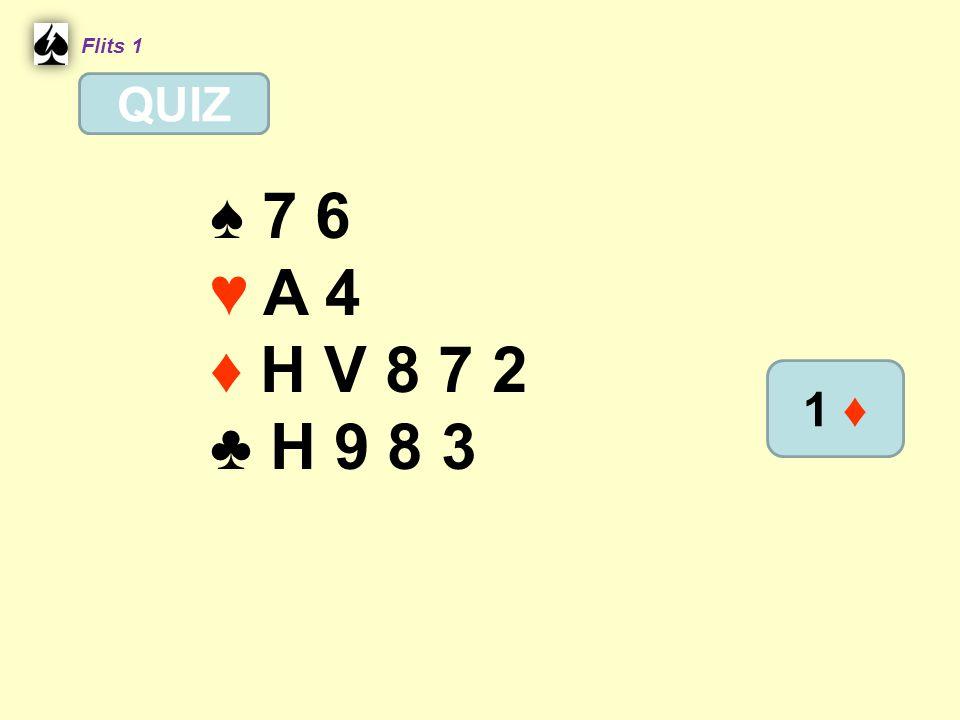 Flits 1 QUIZ ♠ 7 6 ♥ A 4 ♦ H V 8 7 2 ♣ H 9 8 3 1 ♦