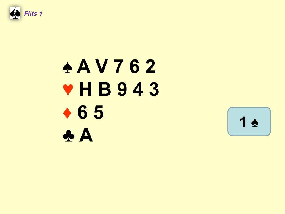 Flits 1 ♠ A V 7 6 2 ♥ H B 9 4 3 ♦ 6 5 ♣ A 1 ♠