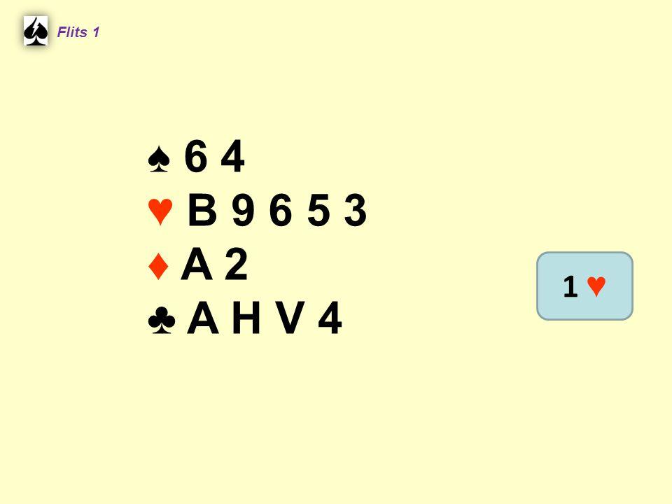 Flits 1 ♠ 6 4 ♥ B 9 6 5 3 ♦ A 2 ♣ A H V 4 1 ♥