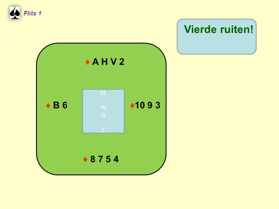 Flits 1 Vierde ruiten! ♦ A H V 2 N W O Z ♦ B 6 ♦10 9 3 ♦ 8 7 5 4