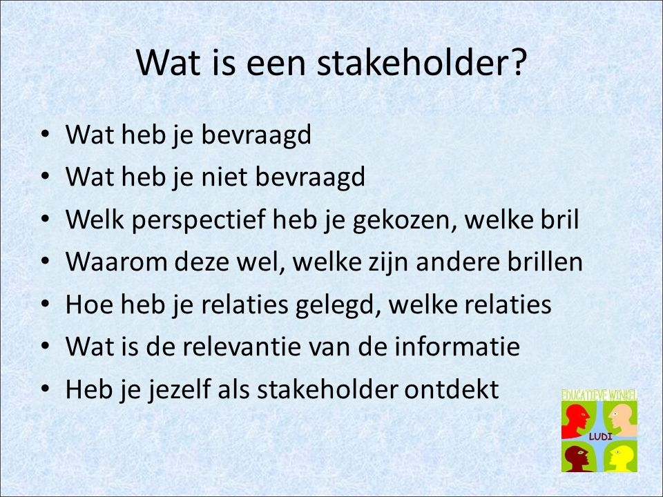 Wat is een stakeholder Wat heb je bevraagd Wat heb je niet bevraagd