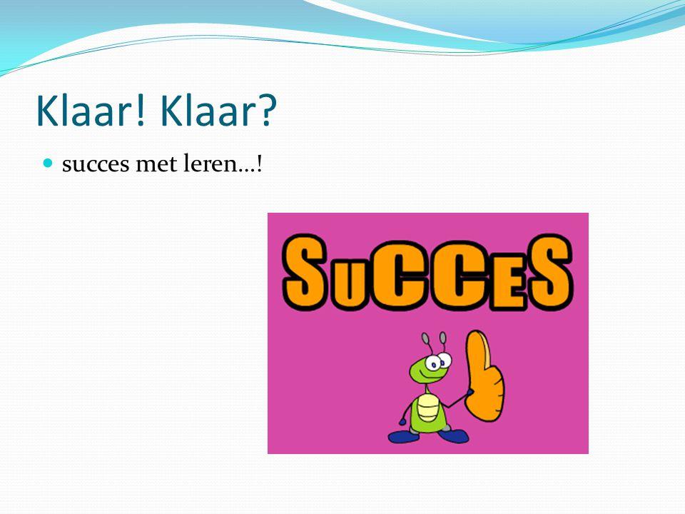 Klaar! Klaar succes met leren…!