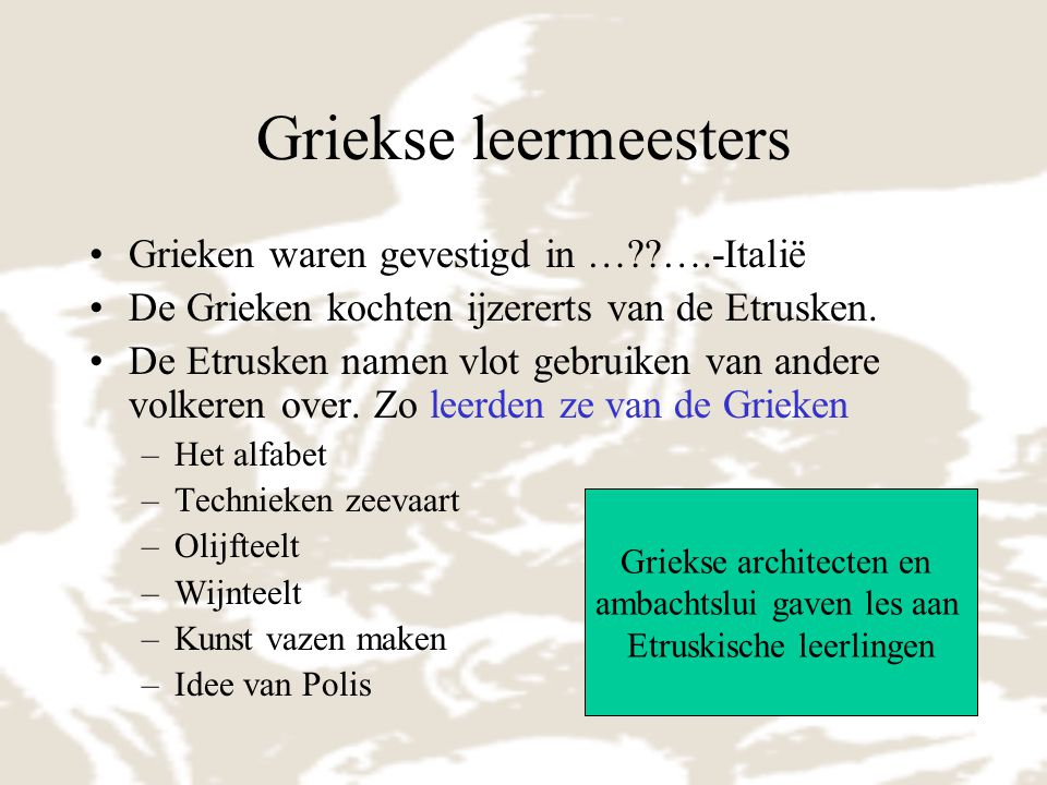 Griekse leermeesters Grieken waren gevestigd in … ….-Italië