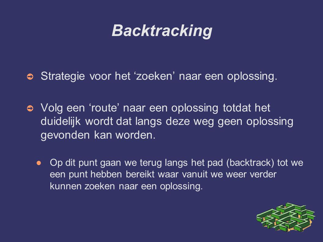 Backtracking Strategie voor het 'zoeken' naar een oplossing.