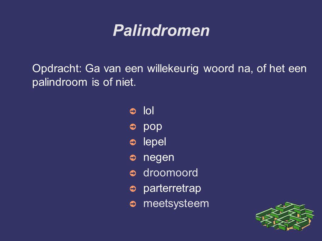 Palindromen Opdracht: Ga van een willekeurig woord na, of het een palindroom is of niet. lol. pop.