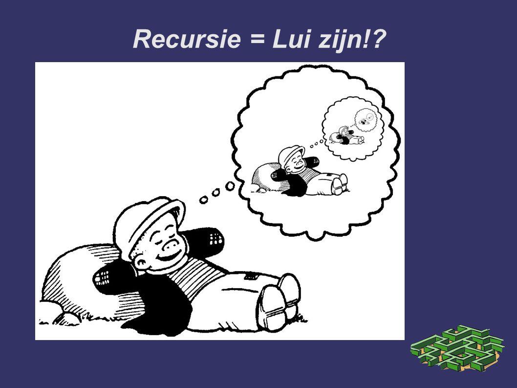 Recursie = Lui zijn!