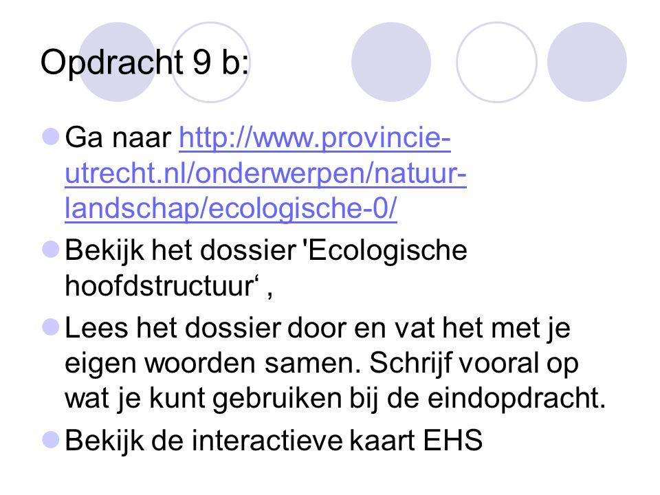 Opdracht 9 b: Ga naar http://www.provincie-utrecht.nl/onderwerpen/natuur-landschap/ecologische-0/ Bekijk het dossier Ecologische hoofdstructuur' ,